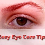Easy Eye Care Tips – Natural Home Remedies for Eye Care
