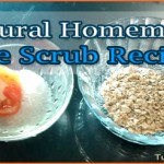 How to Make Natural Homemade Face Scrubs