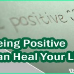 How Being Positive Can Heal Your Life