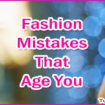 Top Fashion Mistakes That Instantly Age You