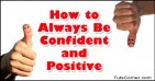 How to Always Be Confident and Positive
