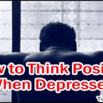 How to Think Positive When Depressed
