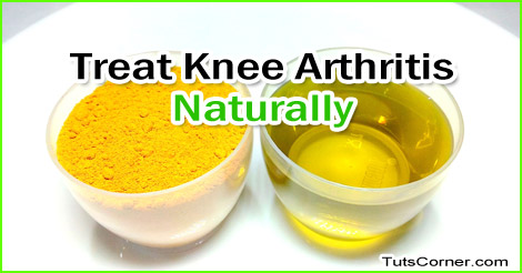 Arthritis Knee Treatments Naturally Home Remedies Tuts Corner