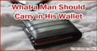 Top 5 Things Men Must Always Have in Their Wallets