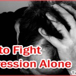 Top 5 Tips to Fight the Battle of Depression Alone