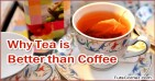 Top 5 Reasons Why Tea is a Better Option than Coffee