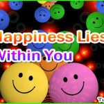 The Art of Looking Out for Happiness Lies Within Yourself