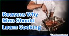 Top 5 Reasons Why Men Should Learn Cooking