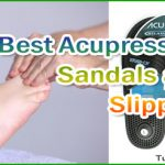 Best Acupressure Sandals and Slippers – Reviews & Benefits for Health
