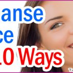 Top 10 Tips to Cleanse Your Face at Home
