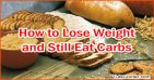 How to Lose Weight and Still Eat Carbs